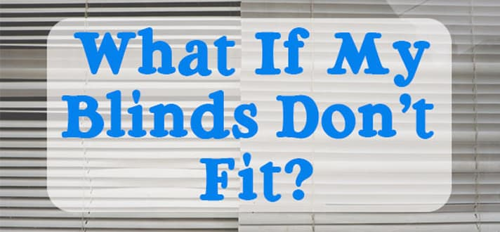 Window Faq What Do I Do If My Blinds Don T Fit The