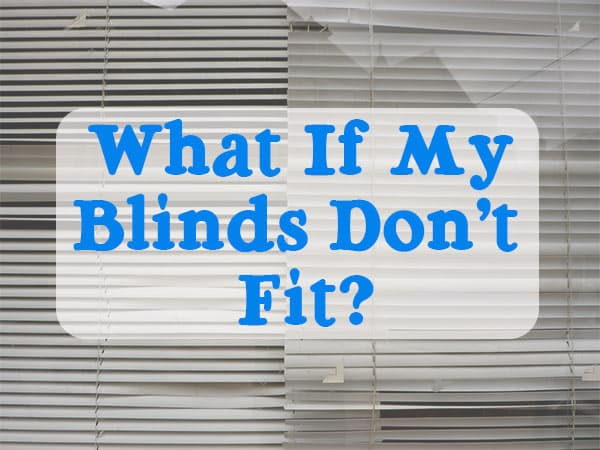 What If My Blinds Don't Fit?