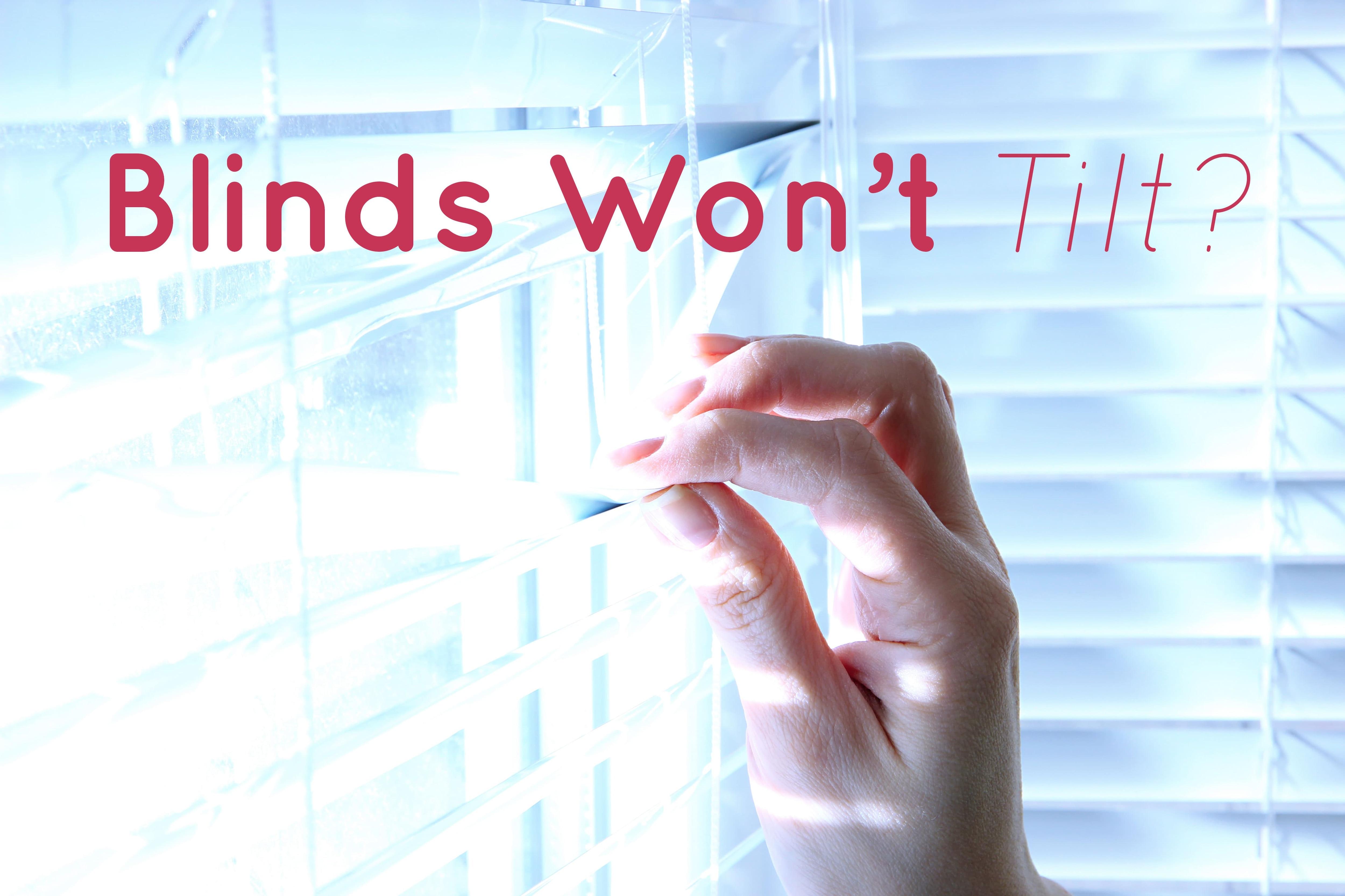 Blinds Won't Tilt?