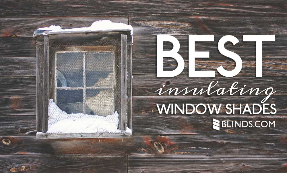 Best Insulating Window Shades How to Stop Window Drafts with Insulating Window Shades